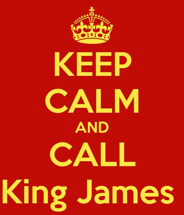 KEEP CALM AND CALL King James