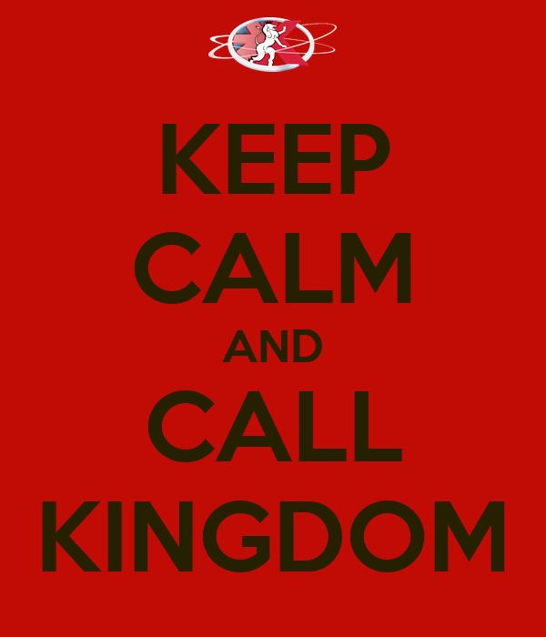 KEEP CALM AND CALL KINGDOM