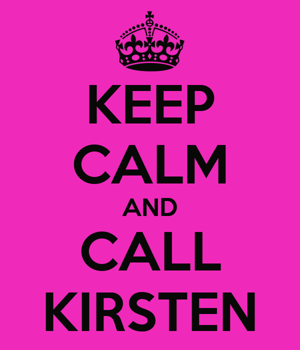 KEEP CALM AND CALL KIRSTEN
