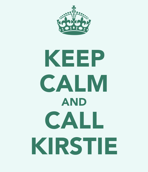 KEEP CALM AND CALL KIRSTIE