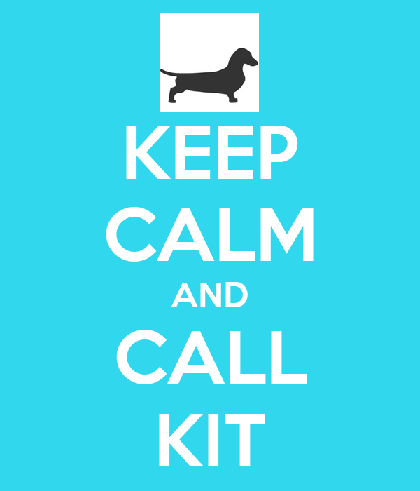 KEEP CALM AND CALL KIT