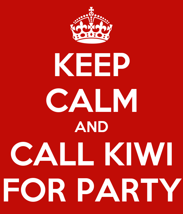 KEEP CALM AND CALL KIWI FOR PARTY