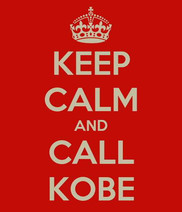 KEEP CALM AND CALL KOBE