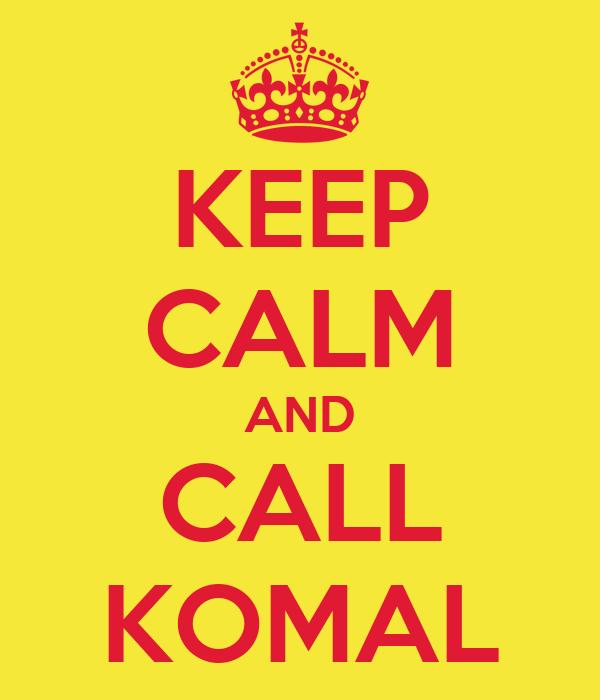 KEEP CALM AND CALL KOMAL