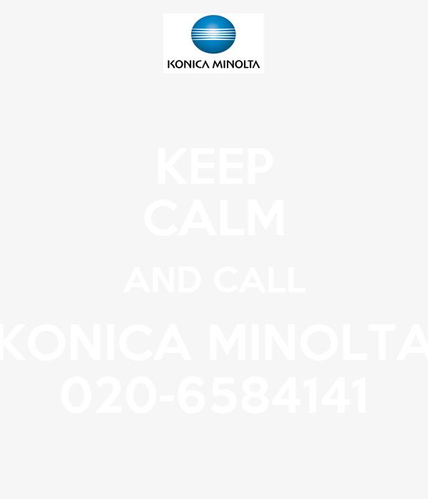 KEEP CALM AND CALL KONICA MINOLTA 020-6584141