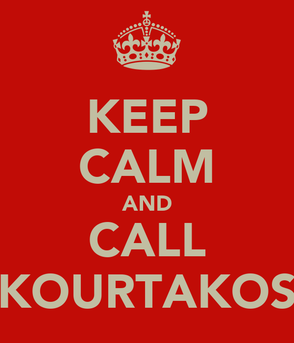 KEEP CALM AND CALL KOURTAKOS