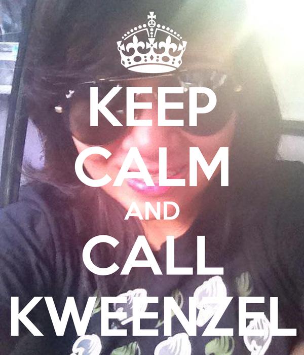 KEEP CALM AND CALL KWEENZEL