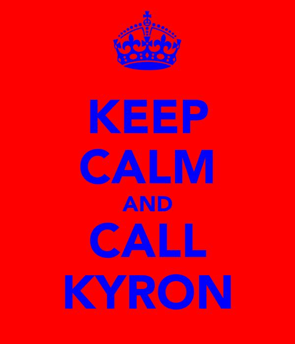 KEEP CALM AND CALL KYRON