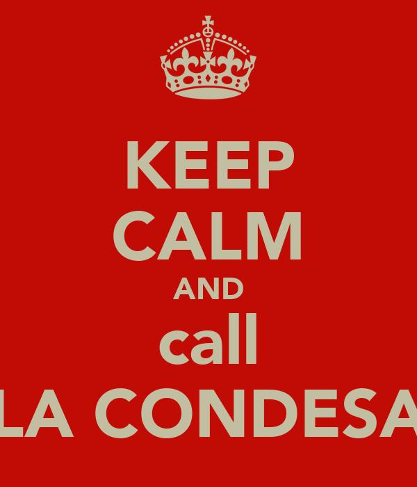 KEEP CALM AND call LA CONDESA