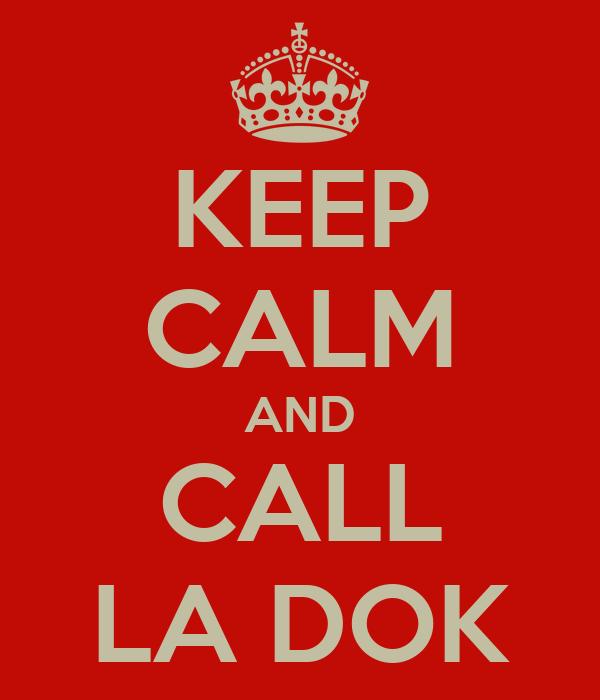 KEEP CALM AND CALL LA DOK