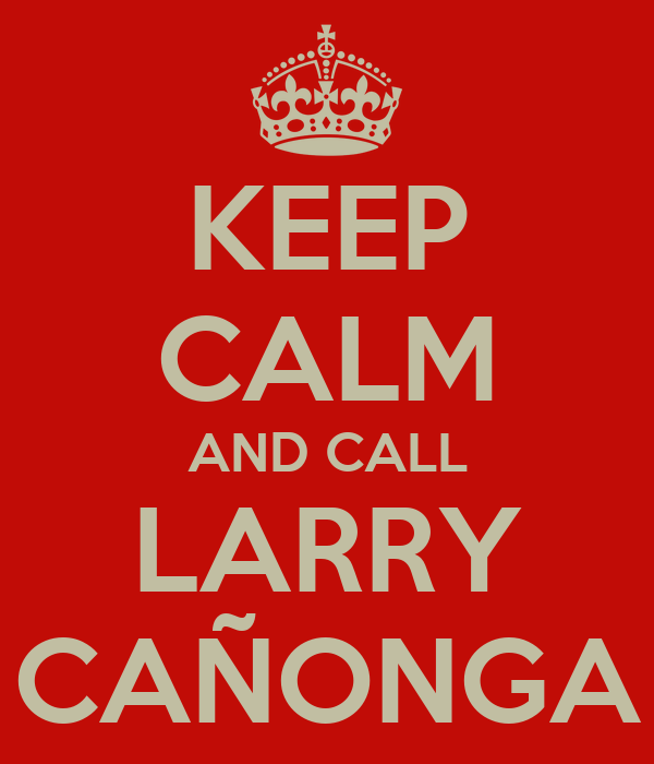 KEEP CALM AND CALL LARRY CAÑONGA