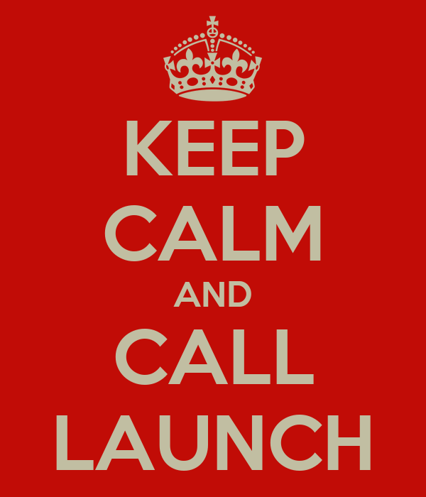 KEEP CALM AND CALL LAUNCH