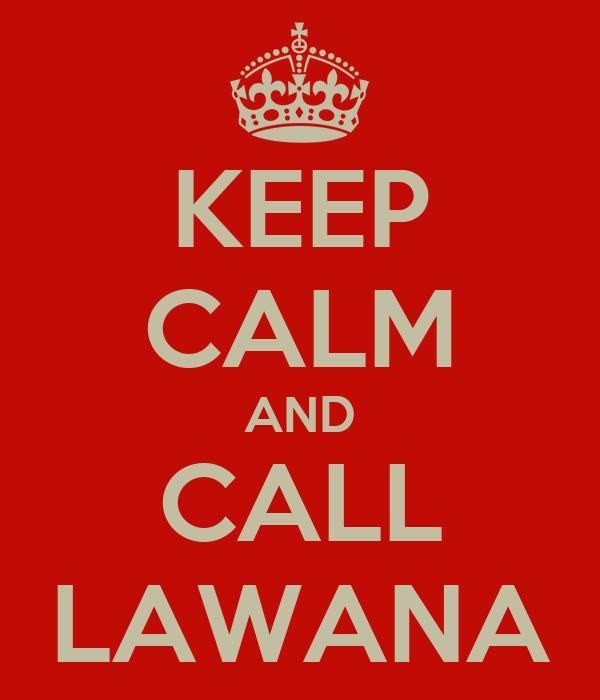 KEEP CALM AND CALL LAWANA