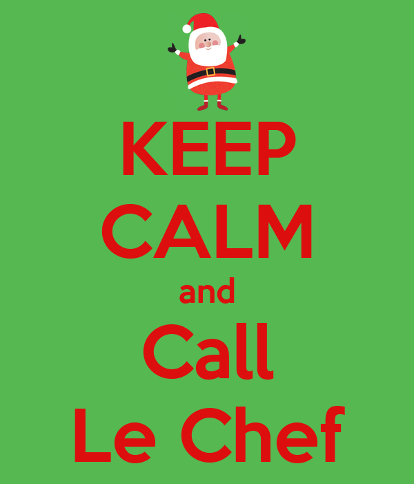 KEEP CALM and Call Le Chef