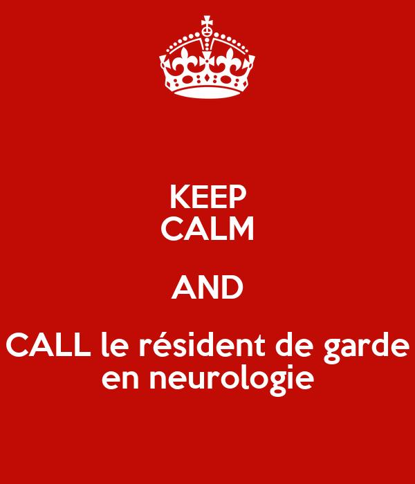 KEEP CALM AND CALL le résident de garde en neurologie