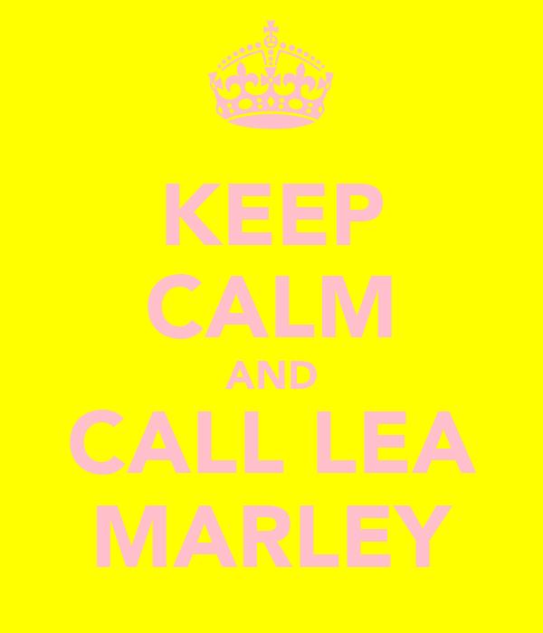 KEEP CALM AND CALL LEA MARLEY