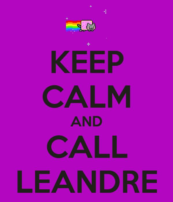KEEP CALM AND CALL LEANDRE