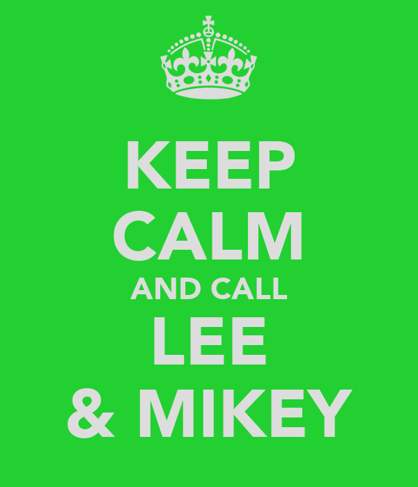 KEEP CALM AND CALL LEE & MIKEY