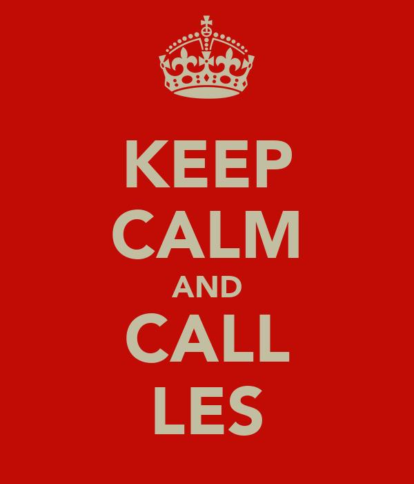 KEEP CALM AND CALL LES