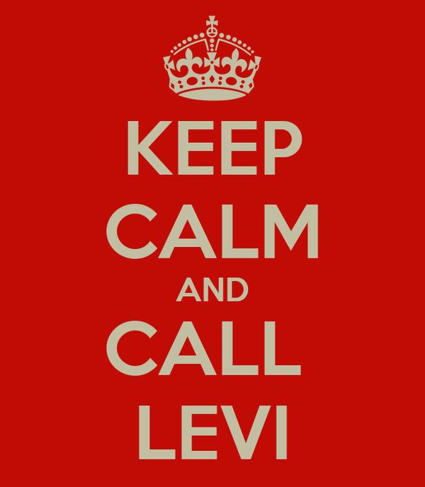 KEEP CALM AND CALL  LEVI
