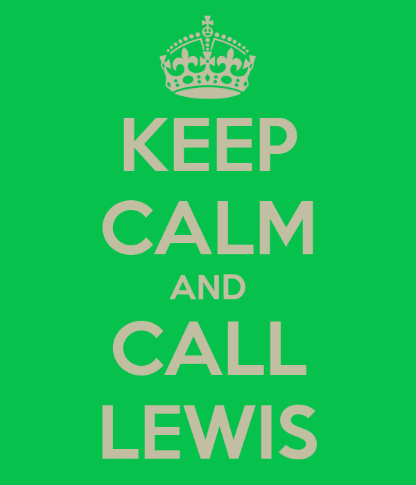 KEEP CALM AND CALL  LEWIS