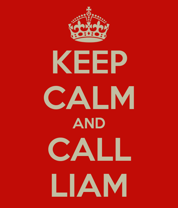 KEEP CALM AND CALL LIAM