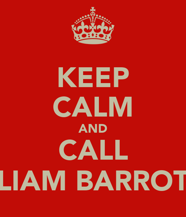 KEEP CALM AND CALL LIAM BARROT