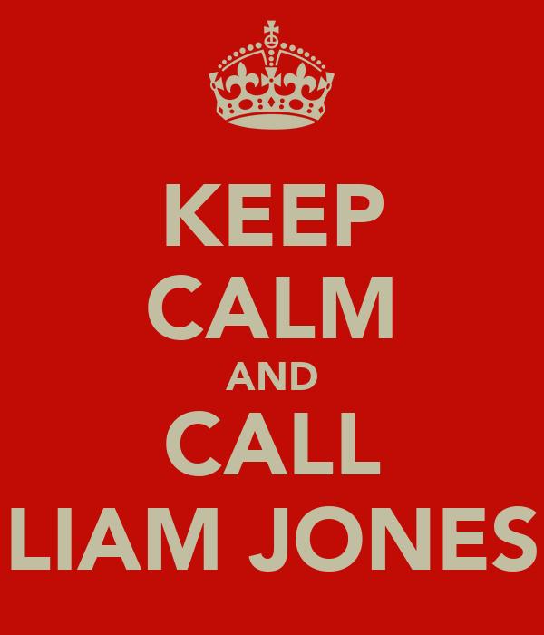 KEEP CALM AND CALL LIAM JONES