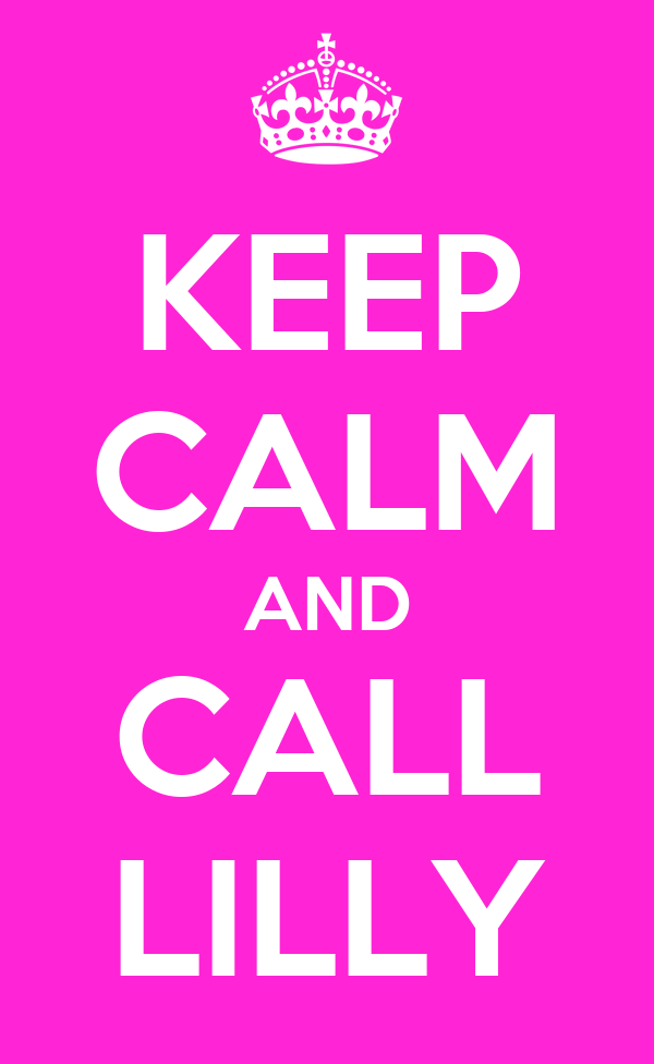 KEEP CALM AND CALL LILLY