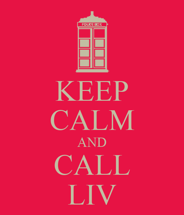 KEEP CALM AND CALL LIV