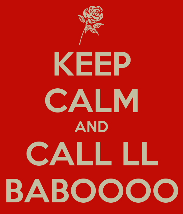 KEEP CALM AND CALL LL BABOOOO