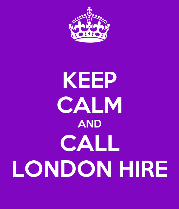 KEEP CALM AND CALL LONDON HIRE