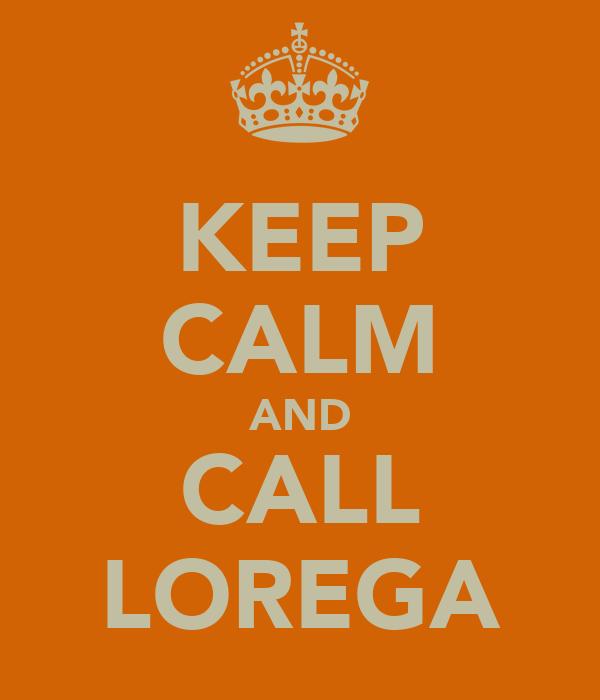 KEEP CALM AND CALL LOREGA