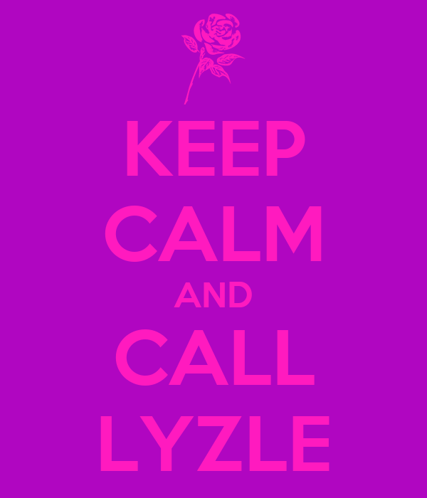 KEEP CALM AND CALL LYZLE