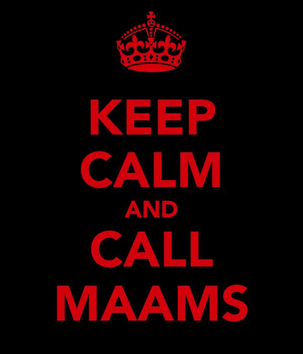 KEEP CALM AND CALL MAAMS