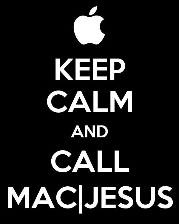 KEEP CALM AND CALL MAC|JESUS