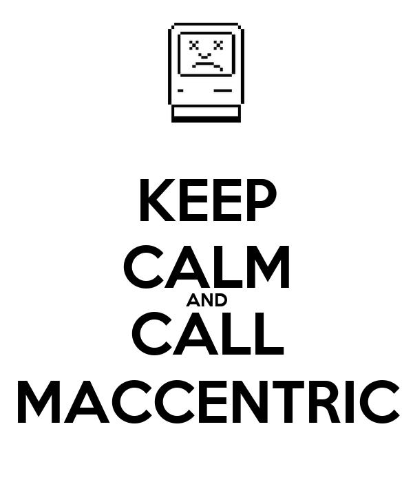 KEEP CALM AND CALL MACCENTRIC