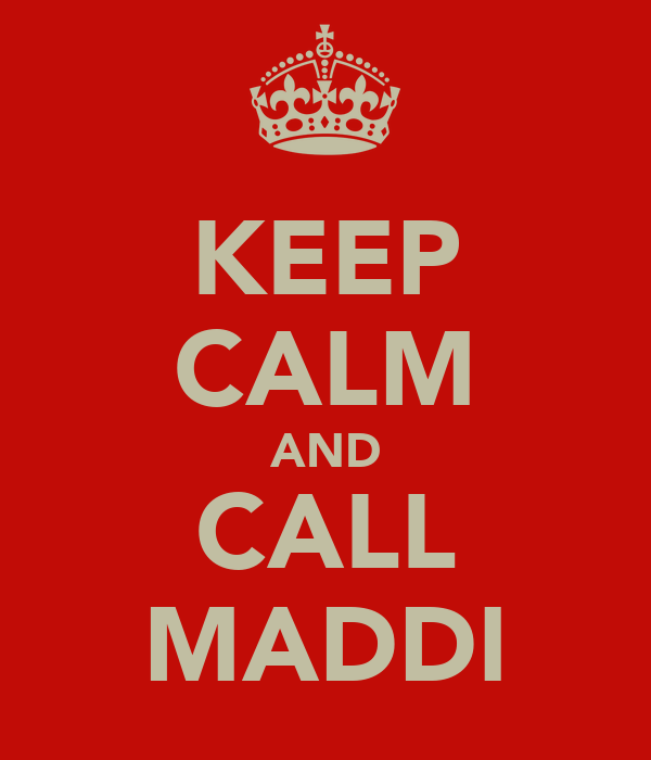 KEEP CALM AND CALL MADDI