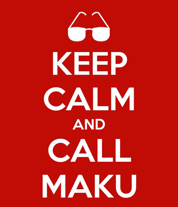 KEEP CALM AND CALL MAKU