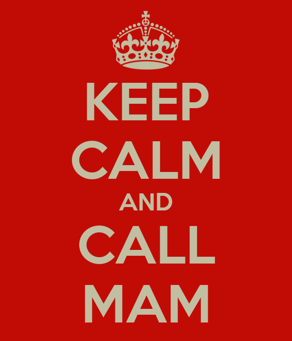 KEEP CALM AND CALL MAM