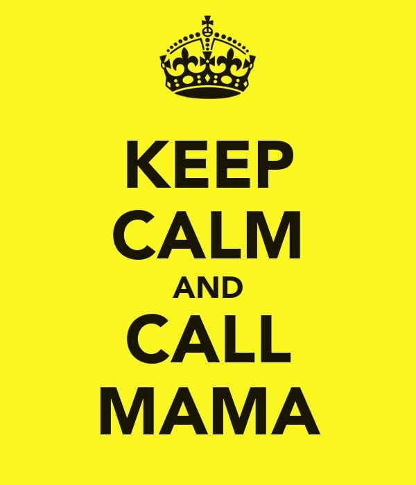 KEEP CALM AND CALL MAMA