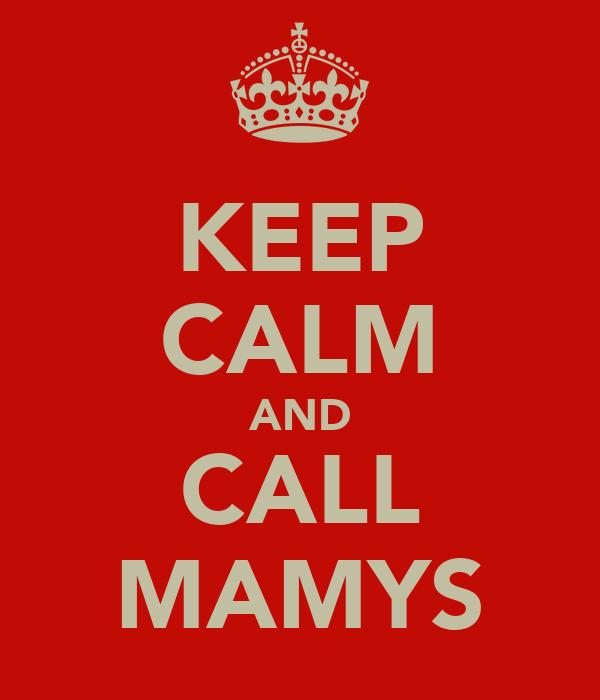 KEEP CALM AND CALL MAMYS