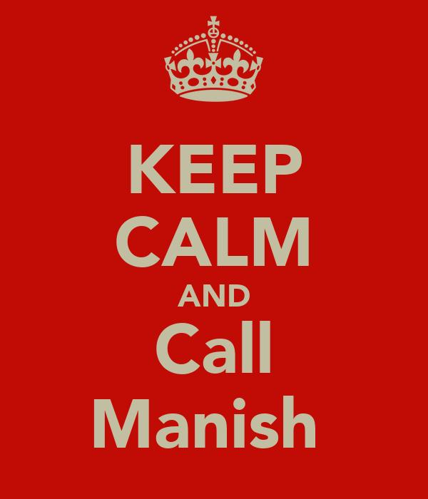 KEEP CALM AND Call Manish