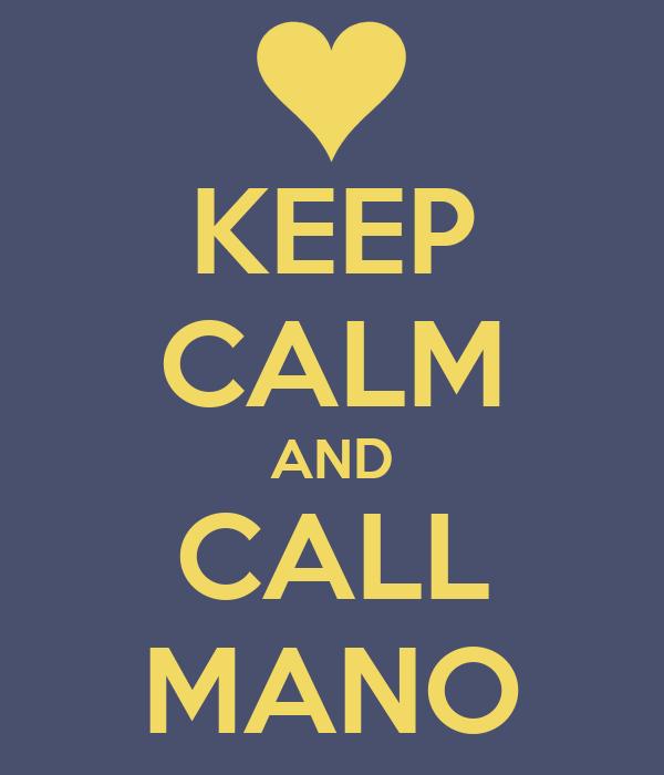 KEEP CALM AND CALL MANO