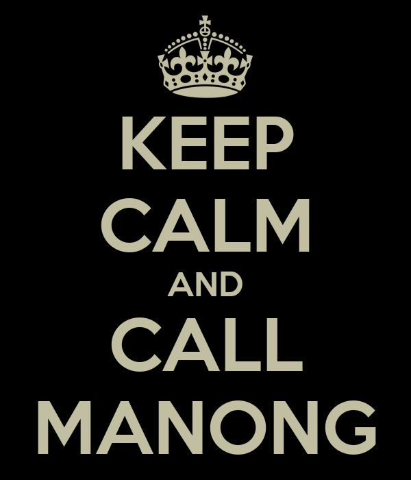 KEEP CALM AND CALL MANONG