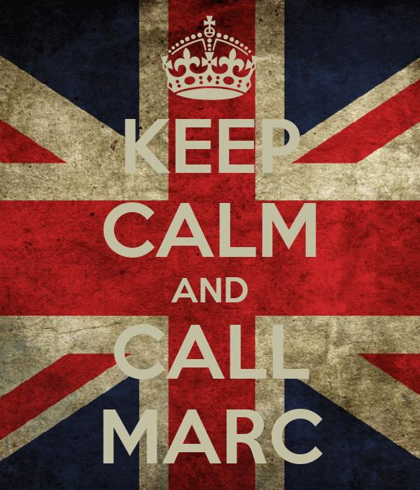 KEEP CALM AND CALL MARC