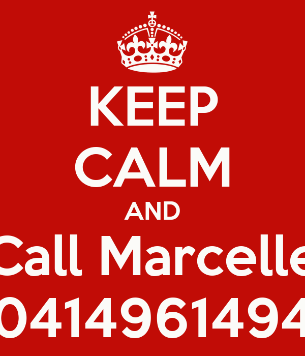 KEEP CALM AND Call Marcelle 0414961494