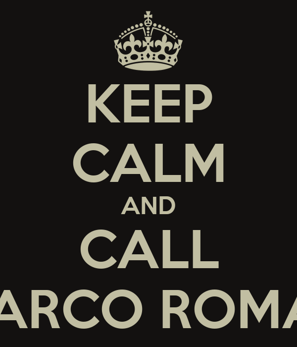 KEEP CALM AND CALL MARCO ROMAR