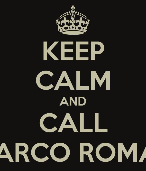 KEEP CALM AND CALL MARCO ROMAR