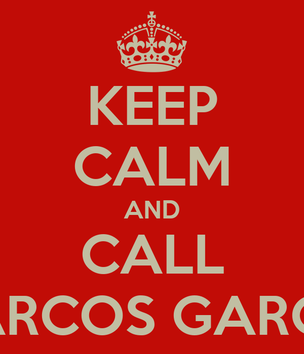 KEEP CALM AND CALL MARCOS GARCIA